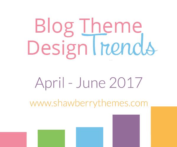 Quarterly Blog Theme Design Trend Report: April – June 2017