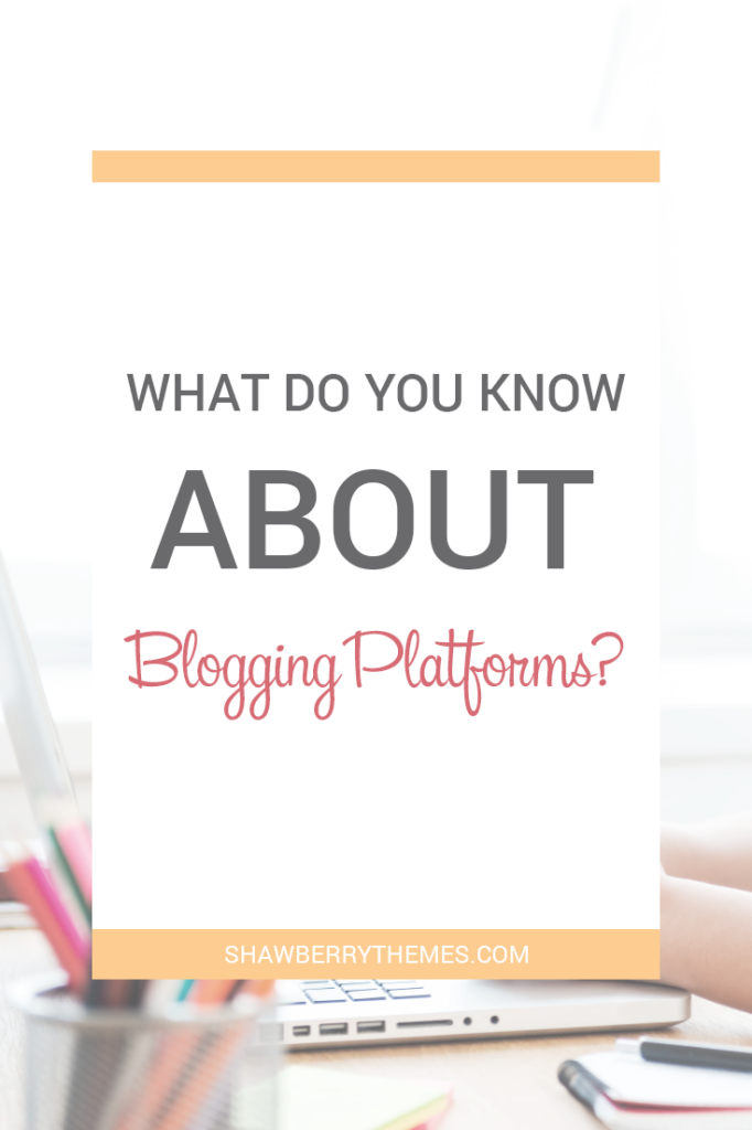 What do you know about blogging platforms?