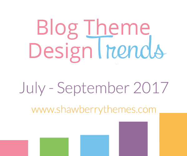 Quarterly Blog Theme Design Trend Report: July – September 2017