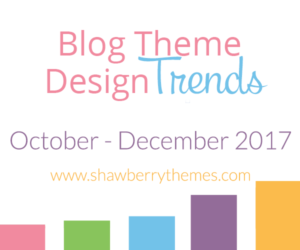 Quarterly Blog Theme Design Trends: Oct. - December 2017